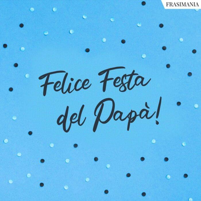 Frasi auguri festa Papà felice