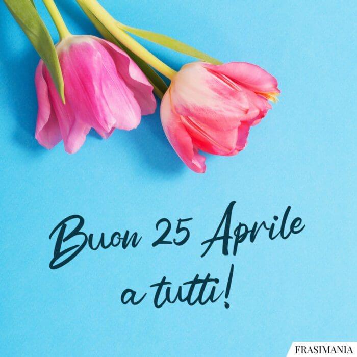 Buon 25 aprile auguri tutti