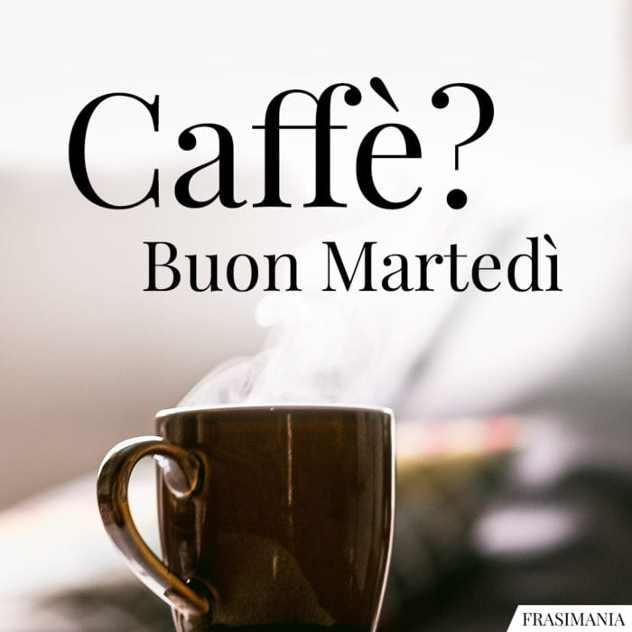 Buon Martedì caffè