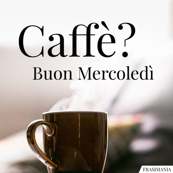 Buon Mercoledì caffè
