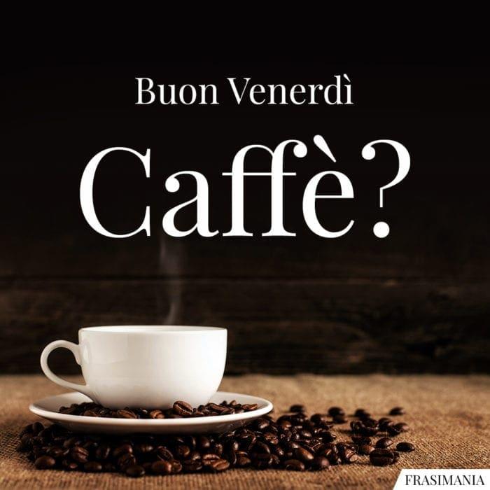 Buon Venerdì caffè