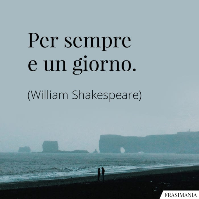 Frasi sempre giorno Shakespeare