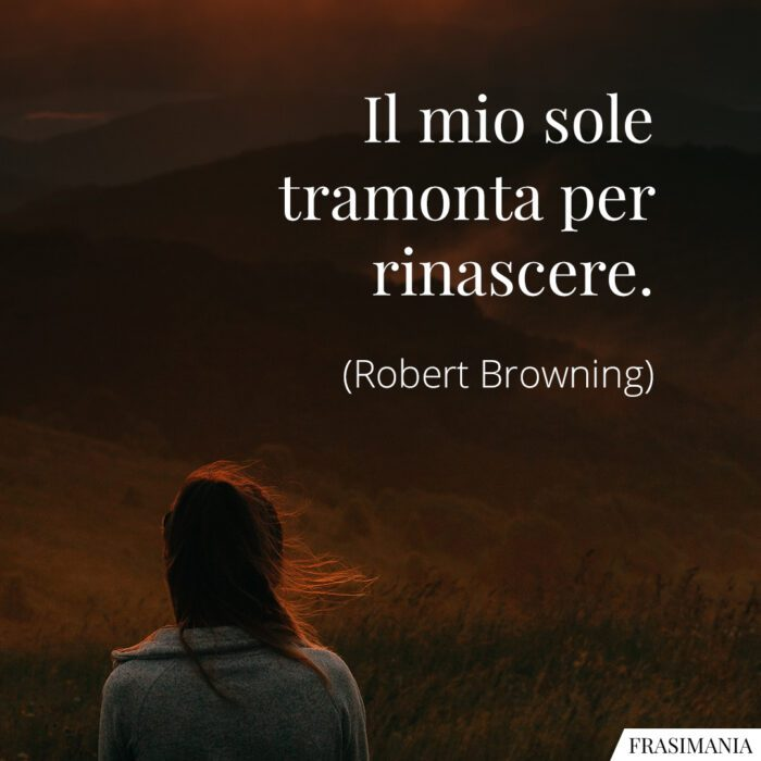 Frasi sole tramonta rinascere Browning