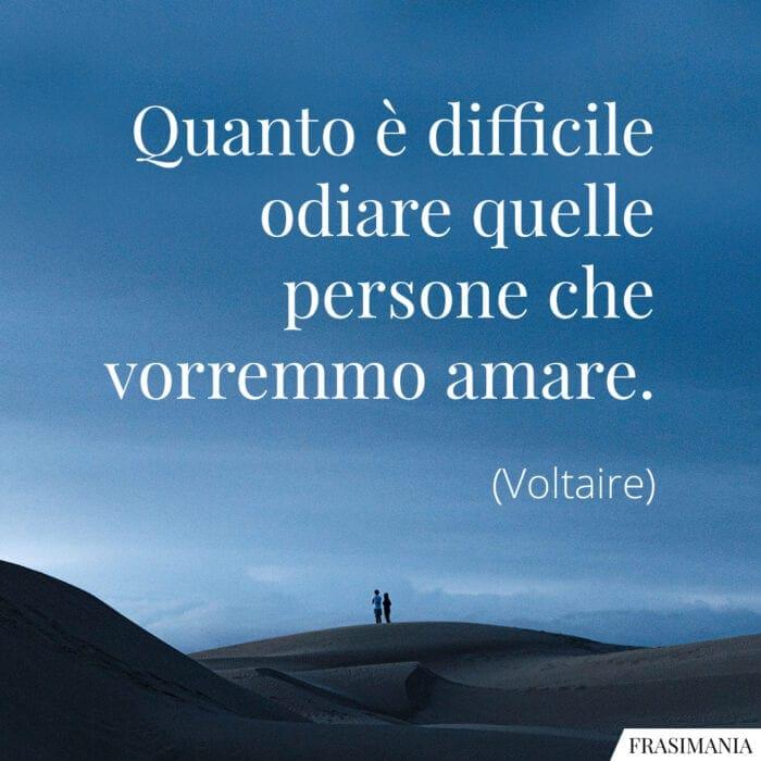 Frasi difficile odiare amare Voltaire