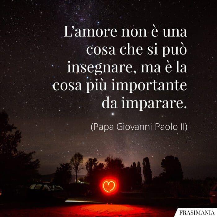 Frasi amore insegnare imparare Giovanni Paolo