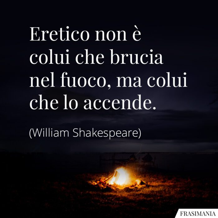 Frasi eretico fuoco Shakespeare