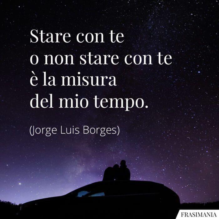 Frasi stare con te tempo Borges