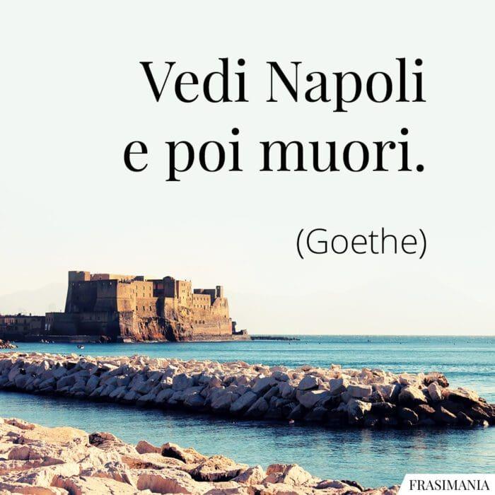 Frasi vedi Napoli muori Goethe