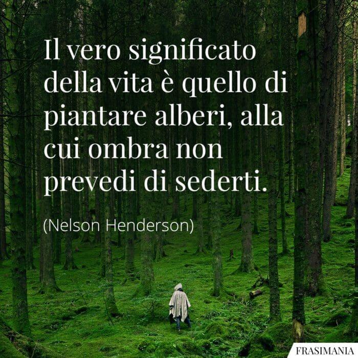 Frasi vita piantare alberi Henderson