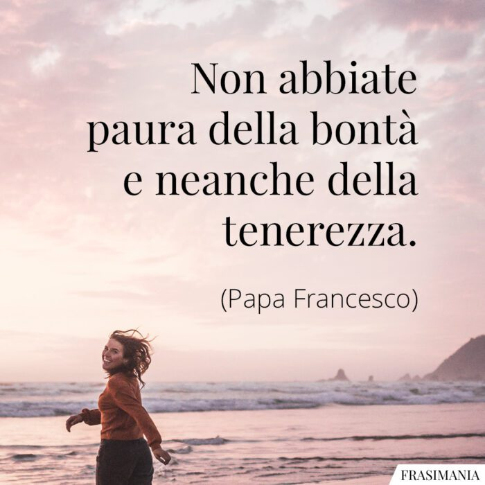Frasi bontà tenerezza Papa Francesco
