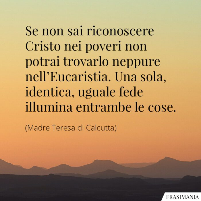 Frasi Cristo poveri Eucaristia Madre Teresa