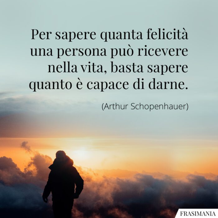 Frasi felicità ricevere darne Schopenhauer