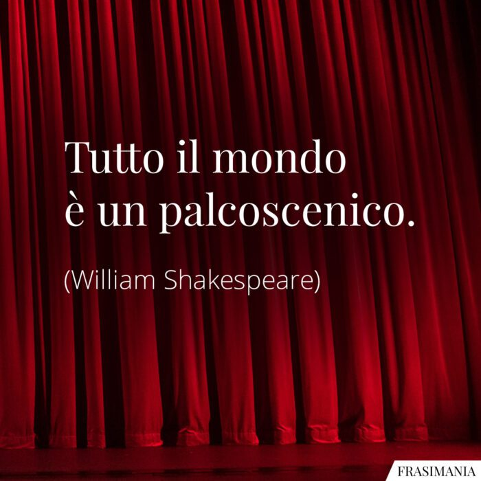 Frasi mondo palcoscenico Shakespeare