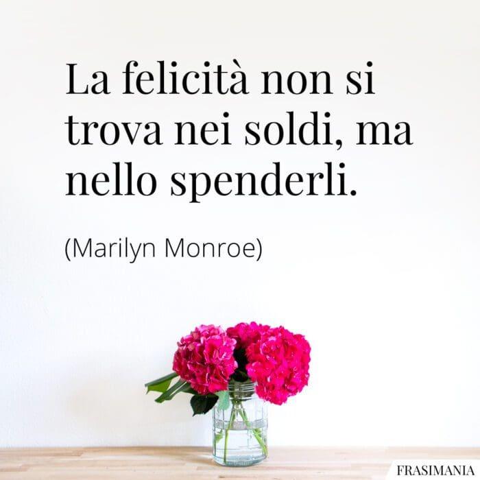 Frasi felicità soldi spenderli Monroe