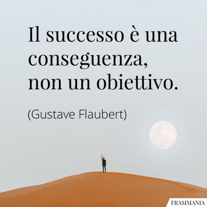 Frasi successo conseguenza obiettivo Flaubert