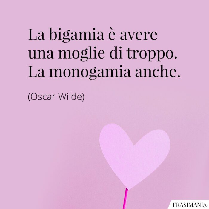 Frasi bigamia monogamia Wilde
