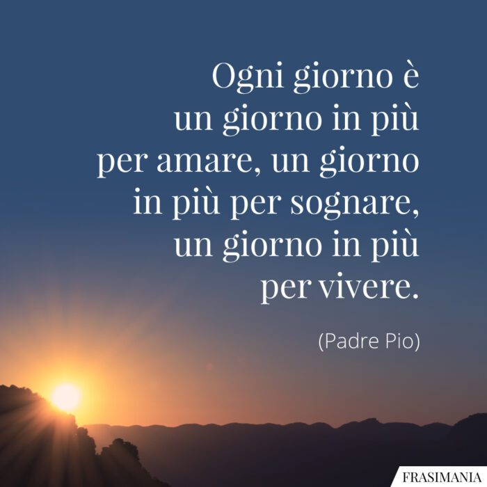 Frasi giorno amare vivere Padre Pio
