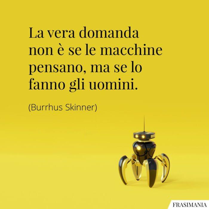 Frasi macchine pensano uomini Skinner