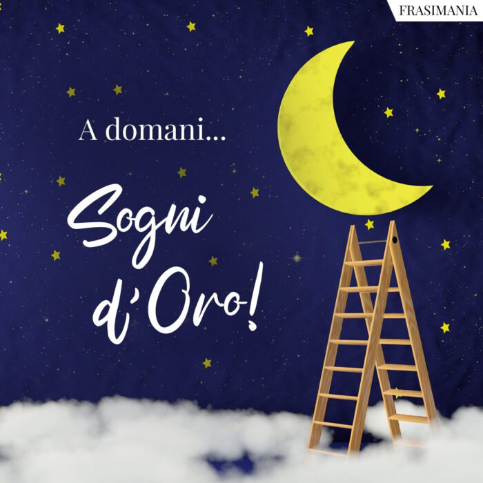 Buonanotte a domani sogni oro