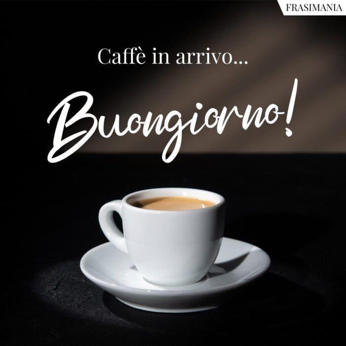 Buongiorno caffè arrivo