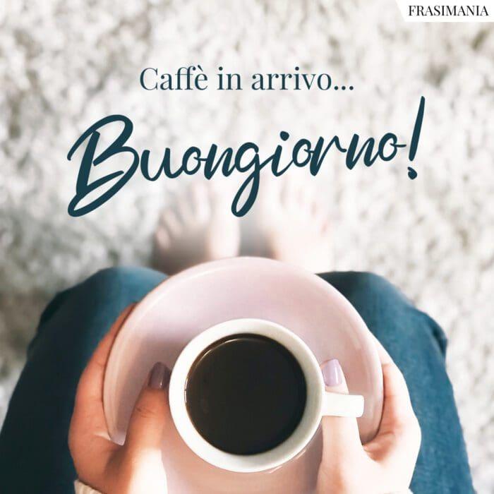 Buongiorno caffè in arrivo